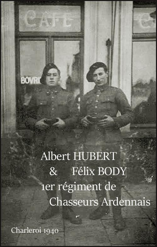 02 Félix Body 1er Régiment Chasseurs Ardennais & Albert Hubert à Charleroi 1940